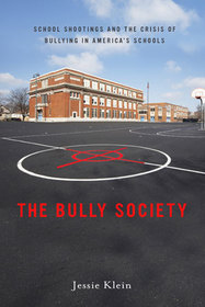 THE BULLY SOCIETY: shootings and the crisis of bullying in America's schools